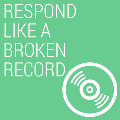[Image: respond-like-a-broken-record.jpg]